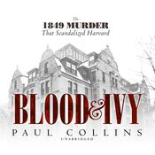 Blood & Ivy: The 1849 Murder that Scandalized Harvard Audiobook, by Paul Collins