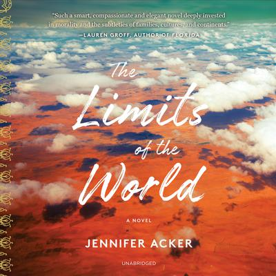 The Limits of the World: A Novel Audiobook, by Jennifer Acker