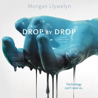 Drop by Drop Audiobook, by Morgan Llywelyn