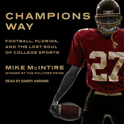 Champions Way: Football, Florida, and the Lost Soul of College Sports Audiobook, by Mike McIntire
