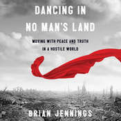 Dancing in No Mans Land: Moving with Peace and Truth in a Hostile World Audiobook, by Brian Jennings