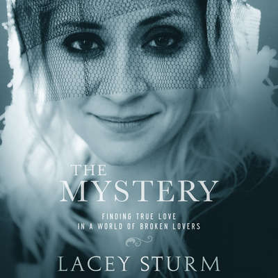 The Mystery: Finding True Love in a World of Broken Lovers Audiobook, by Lacey Sturm