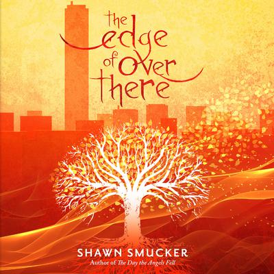 The Edge of Over There Audiobook, by Shawn Smucker