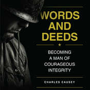 Words and Deeds: Becoming a Man of Courageous Integrity Audiobook, by Charles Causey