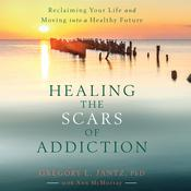 Healing the Scars of Addiction: Reclaiming Your Life and Moving into a Healthy Future Audiobook, by Gregory L. Jantz Ph.D