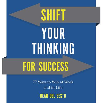 Shift Your Thinking For Success: 77 Ways to Win at Work and in Life Audiobook, by