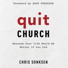Quit Church: Because Your Life Would Be Better if You Did Audiobook, by Chris Sonksen