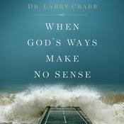 When Gods Ways Make No Sense Audiobook, by Larry Crabb