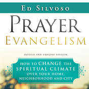 Prayer Evangelism: How to Change the Spiritual Climate Over Your Home, Neighborhood and City Audiobook, by Ed Silvoso|