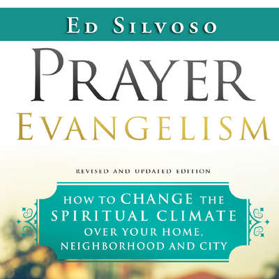 Prayer Evangelism: How to Change the Spiritual Climate Over Your Home, Neighborhood and City Audiobook, by Ed Silvoso