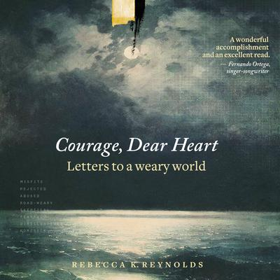 Courage, Dear Heart: Letters to a Weary World Audiobook, by Rebecca K. Reynolds