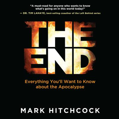 The End: Everything Youll Want to Know About the Apocalypse Audiobook, by Mark Hitchcock