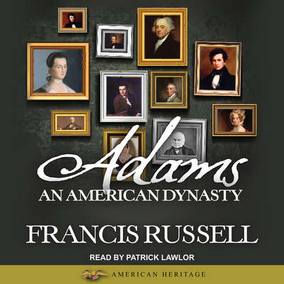 Adams: An American Dynasty Audiobook, by Francis Russell