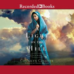 A Light on the Hill Audiobook, by Connilyn Cossette