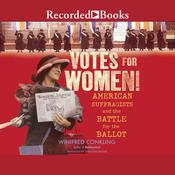 Votes for Women!: American Suffragists and the Battle for the Ballot Audiobook, by Winifred Conkling|