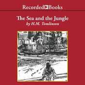 The Sea and the Jungle: An Englishman in Amazonia Audiobook, by H. M. Tomlinson