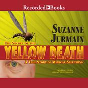 The Secret of the Yellow Death: A True Story of Medical Sleuthing Audiobook, by Suzanne Jurmain