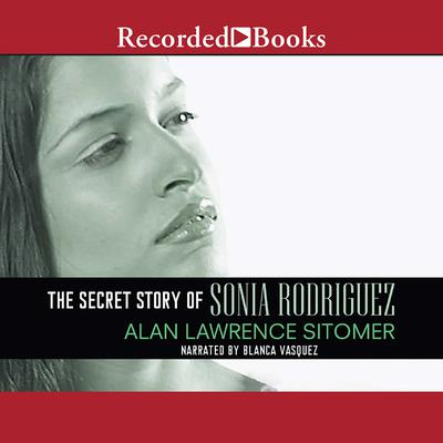 The Secret Story of Sonia Rodriguez Audiobook, by Alan Lawrence Sitomer