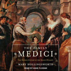 The Family Medici: The Hidden History of the Medici Dynasty Audiobook, by Mary Hollingsworth