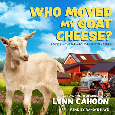 Who Moved My Goat Cheese? Audiobook, by Lynn Cahoon