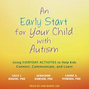 An Early Start for Your Child with Autism: Using Everyday Activities to Help Kids Connect, Communicate, and Learn Audiobook, by Sally J. Rogers, Geraldine  Dawson, Laurie A. Vismara