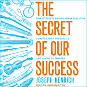 The Secret of Our Success: How Culture Is Driving Human Evolution, Domesticating Our Species, and Making Us Smarter Audiobook, by Joseph Henrich|