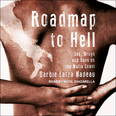 Roadmap to Hell: Sex, Drugs, and Guns on the Mafia Coast Audiobook, by Barbie Latza Nadeau