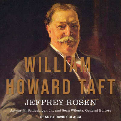 William Howard Taft: The American Presidents Series: The 27th President, 1909-1913 Audiobook, by Jeffrey Rosen