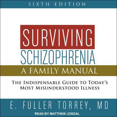 Surviving Schizophrenia, 6th Edition: A Family Manual Audiobook, by E. Fuller Torrey