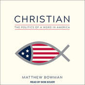 Christian: The Politics of a Word in America Audiobook, by Matthew Bowman