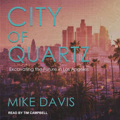 City of Quartz: Excavating the Future in Los Angeles Audiobook, by Mike Davis