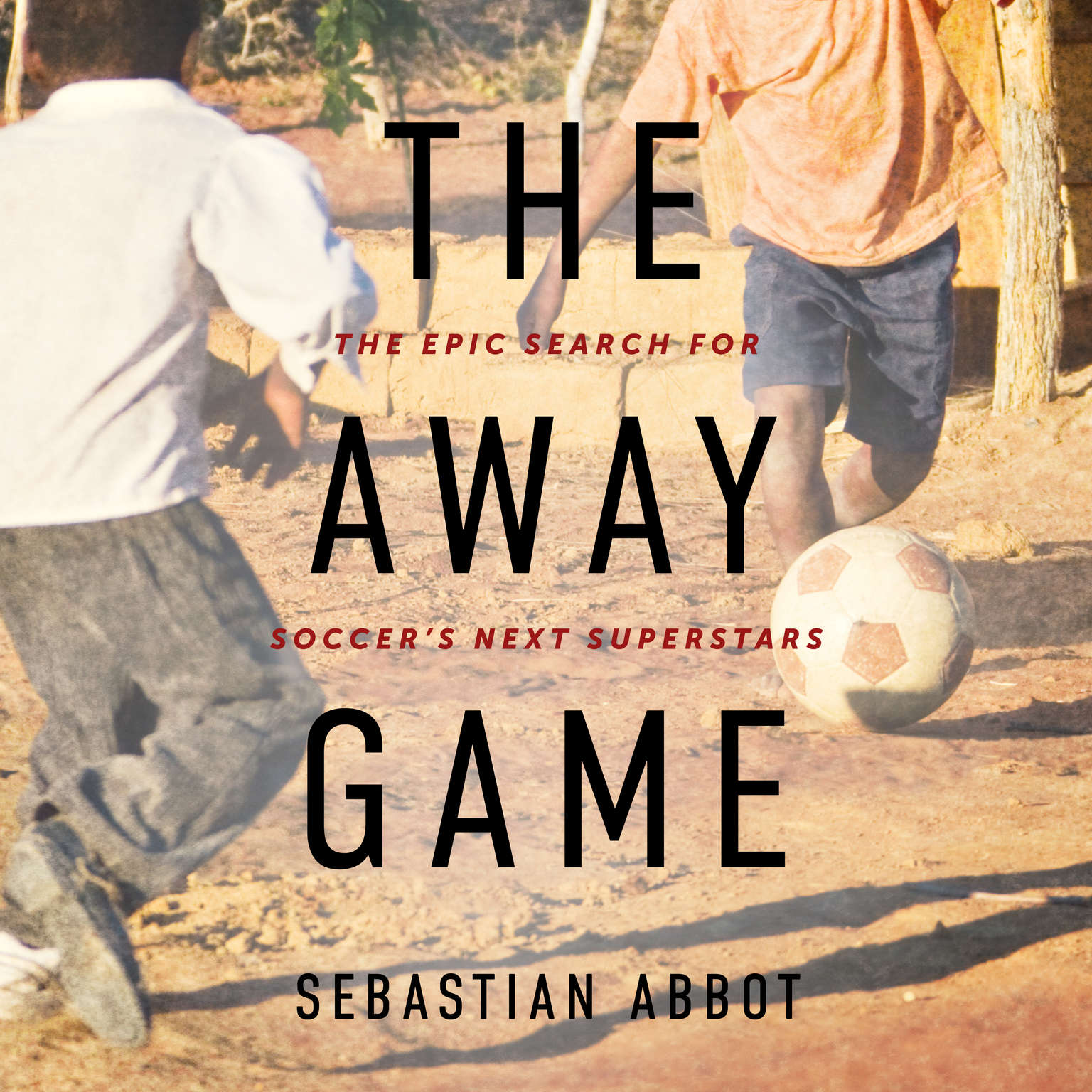 The Away Game: The Epic Search for Soccers Next Superstars Audiobook, by Sebastian Abbot