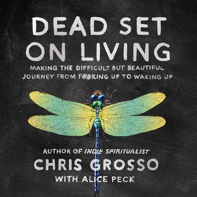 Dead Set on Living: Making the Difficult but Beautiful Journey from F#*king Up to Waking Up Audiobook, by Chris Grosso