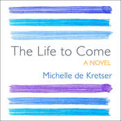 The Life to Come: A Novel Audiobook, by Michelle de Kretser