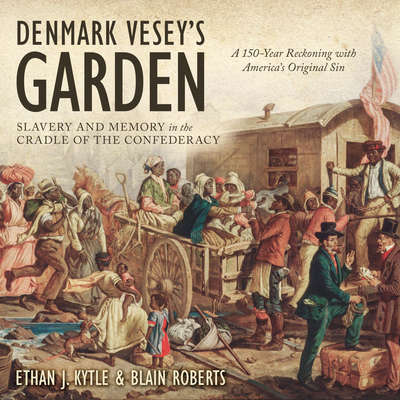 Denmark Veseys Garden: Slavery and Memory in the Cradle of the Confederacy Audiobook, by Ethan J. Kyrtle