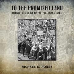 To the Promised Land: Martin Luther King and the Fight for Economic Justice Audiobook, by Michael K. Honey