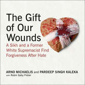 The Gift of Our Wounds: A Sikh and a Former White Supremacist Find Forgiveness After Hate Audiobook, by Arno Michaelis, Pardeep Singh Kaleka