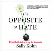 The Opposite of Hate: A Field Guide to Repairing Our Humanity Audiobook, by Sally Kohn