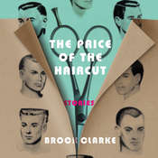 The Price of the Haircut: Stories: Stories Audiobook, by Brock Clarke