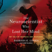 The Neuroscientist Who Lost Her Mind: My Tale of Madness and Recovery Audiobook, by Barbara K. Lipska, Elaine McArdle