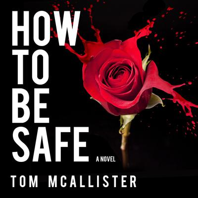 How to Be Safe: A Novel Audiobook, by Tom McAllister