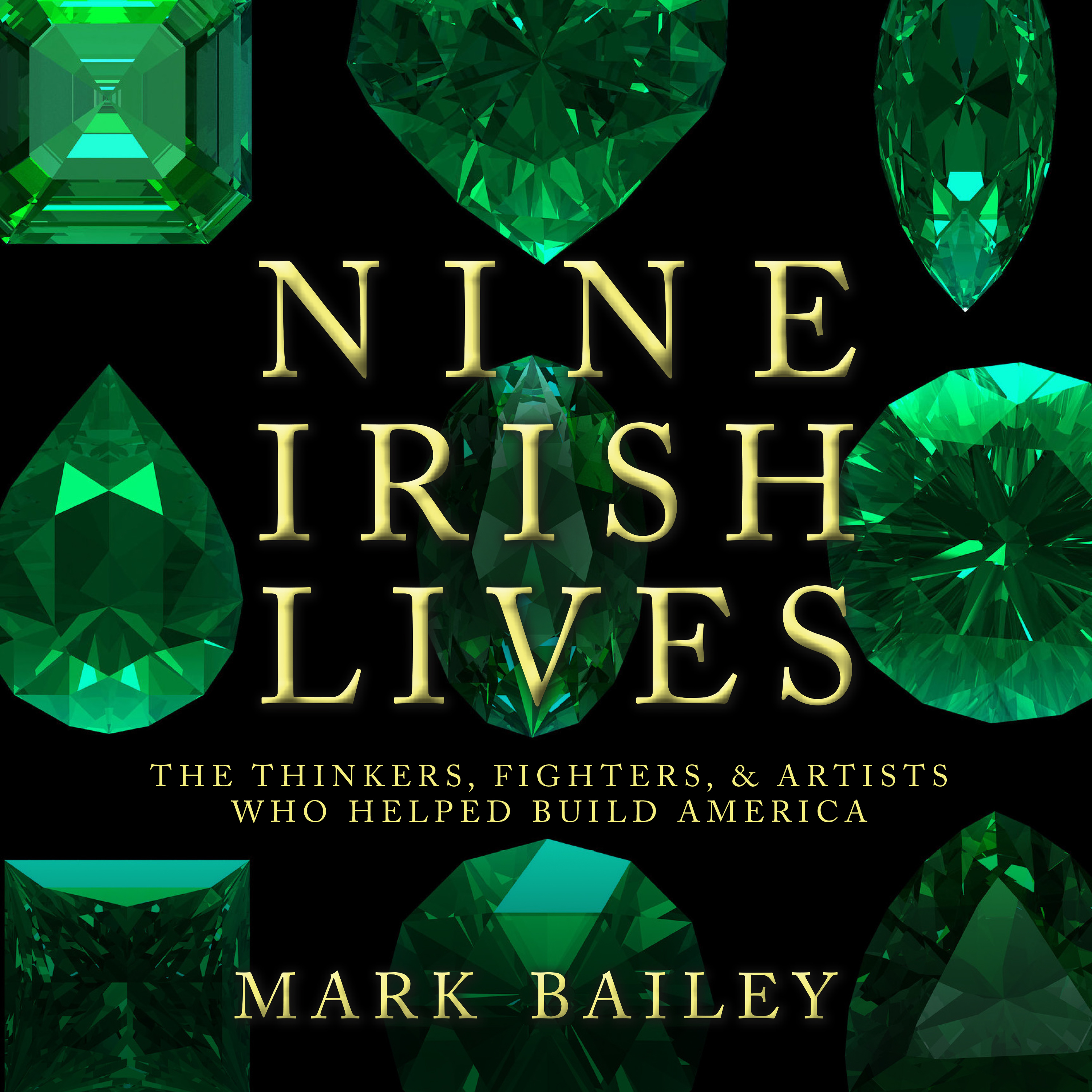 Printable Nine Irish Lives: The Thinkers, Fighters, and Artists Who Helped Build America Audiobook Cover Art
