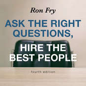 Ask the Right Questions, Hire the Best People, Fourth Edition Audiobook, by Ron Fry