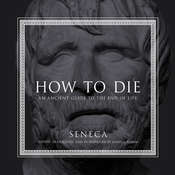How to Die: An Ancient Guide to the End of Life Audiobook, by Seneca|