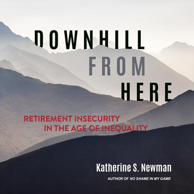 Downhill from Here: Retirement Insecurity in the Age of Inequality Audiobook, by Katherine S. Newman