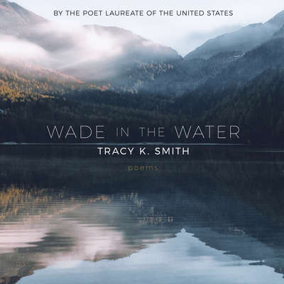 Wade in the Water: Poems Audiobook, by Tracy K. Smith