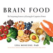 Brain Food: The Surprising Science of Eating for Cognitive Power Audiobook, by Lisa Mosconi