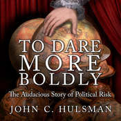 To Dare More Boldly: The Audacious Story of Political Risk Audiobook, by John C. Hulsman
