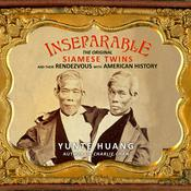 Inseparable: The Original Siamese Twins and Their Rendezvous with American History Audiobook, by Yunte Huang
