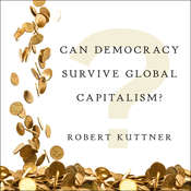 Can Democracy Survive Global Capitalism? Audiobook, by Robert Kuttner